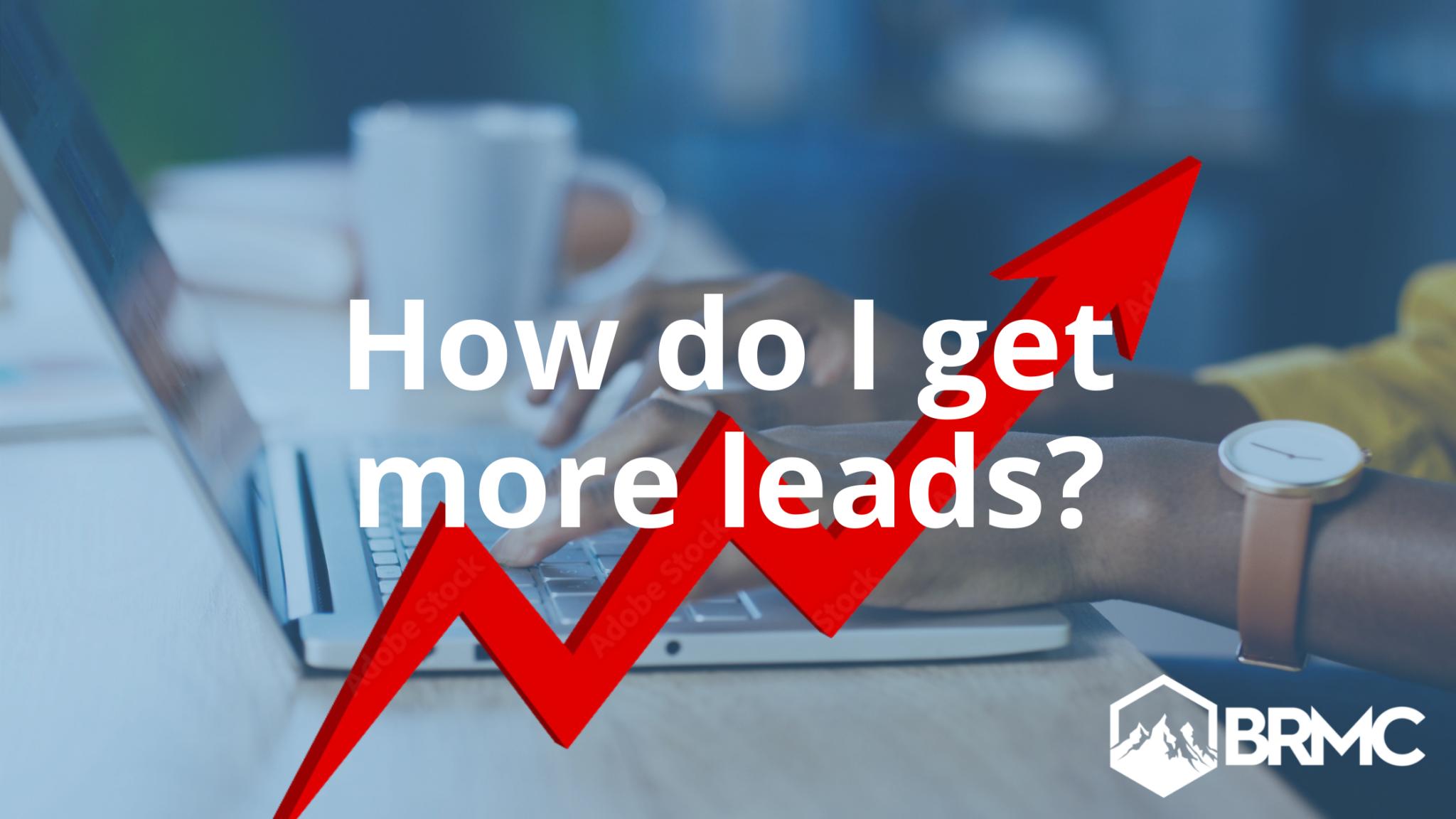How do I get more leads | Blue Ridge Media Company